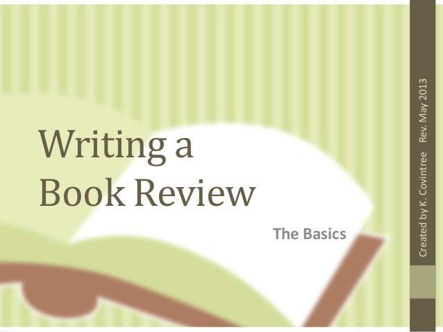 Writing aBook ReviewThe BasicsRev.May2013CreatedbyK.Covintree
