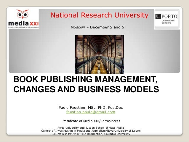 National Research University                           Moscow – December 5 and 6BOOK PUBLISHING MANAGEMENT,CHANGES AND BUS...