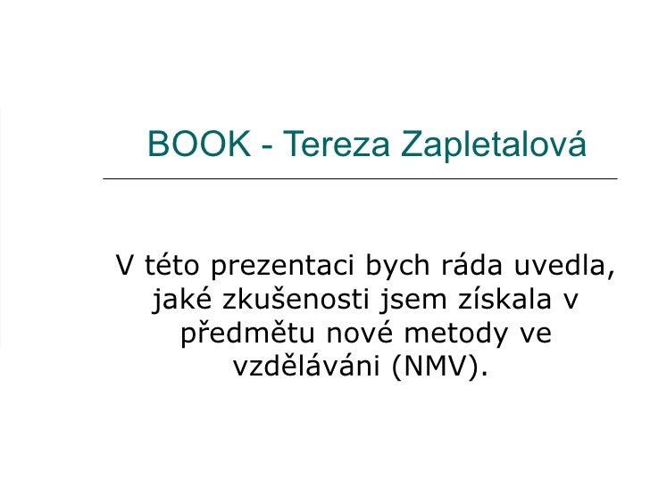 BOOK - Tereza Zapletalová V této prezentaci bych ráda uvedla, jaké zkušenosti jsem získala v předmětu nové metody ve vzděl...