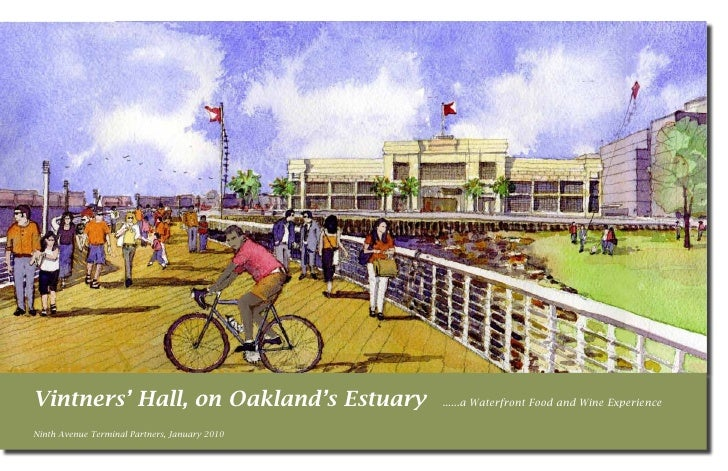 Vintners' Hall, on Oakland's Estuary           ......a Waterfront Food and Wine Experience  Ninth Avenue Terminal Partners...