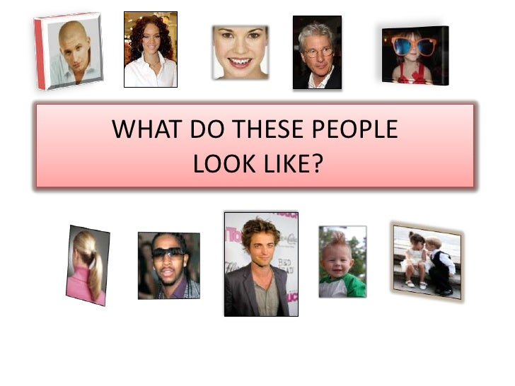 WHAT DO THESE PEOPLE LOOK LIKE?<br />