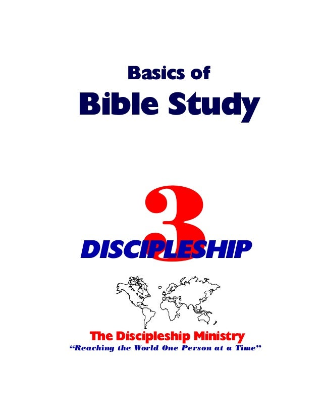 "Basics of  Bible Study  3  DISCIPLESHIP The Discipleship Ministry ""Reaching the World One Person at a Time"""