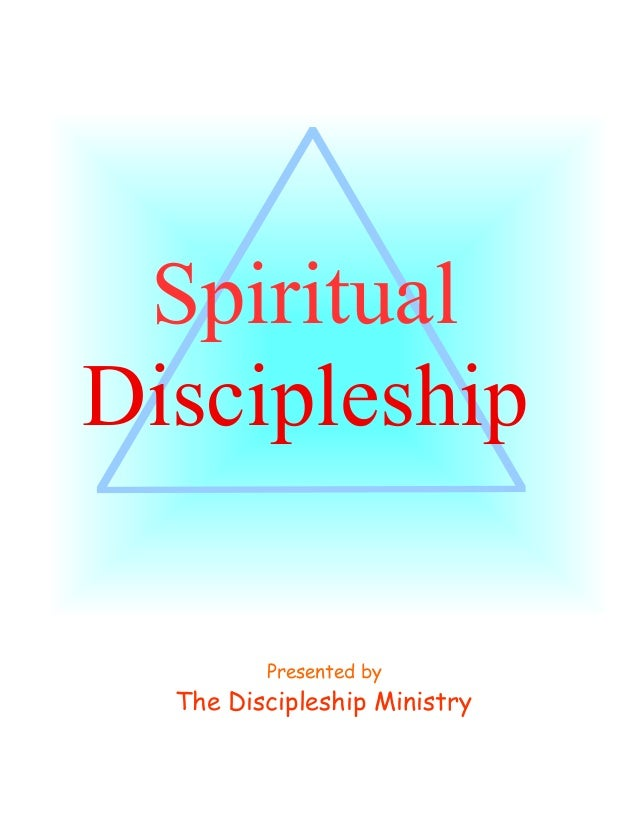 Spiritual Discipleship Presented by  The Discipleship Ministry 1  ©2005 The Discipleship Ministry www.BibleStudyCD.com