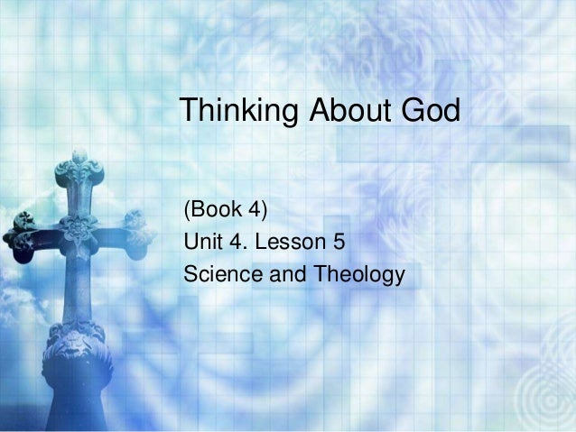 Thinking About God (Book 4) Unit 4. Lesson 5 Science and Theology