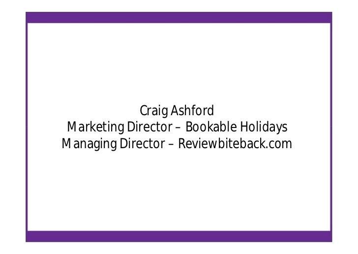 Craig AshfordMarketing Director – Bookable HolidaysManaging Director – Reviewbiteback.com