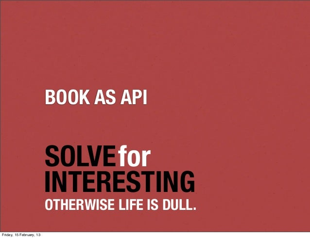 BOOK AS API                          SOLVEfor                          INTERESTING                          OTHERWISE LIFE...