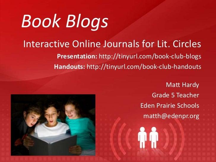Book BlogsInteractive Online Journals for Lit. Circles        Presentation: http://tinyurl.com/book-club-blogs       Hando...