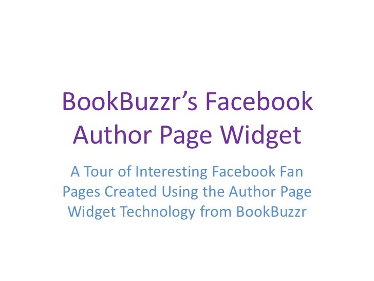 BookBuzzr's Facebook Author Page Widget A Tour of Interesting Facebook FanPages Created Using the Author Page Widget Techn...