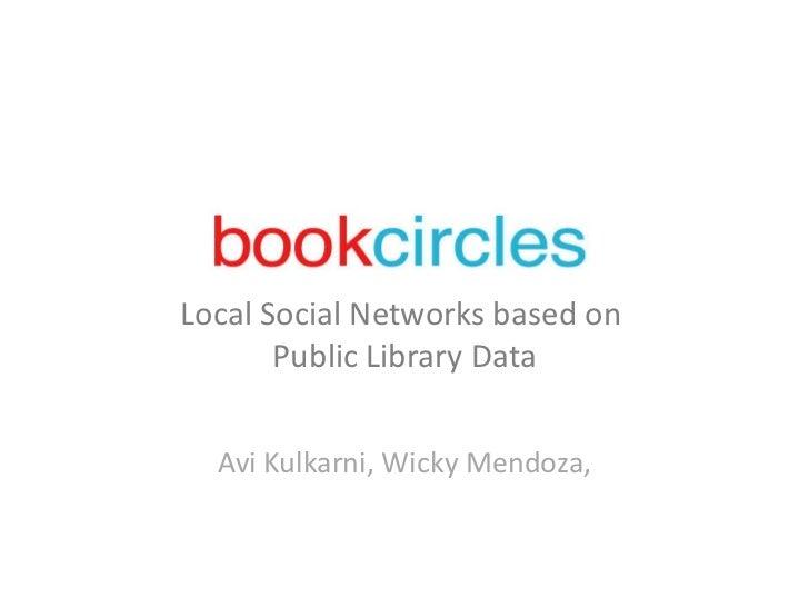 Local Social Networks based on  Public Library Data Avi Kulkarni, Wicky Mendoza,