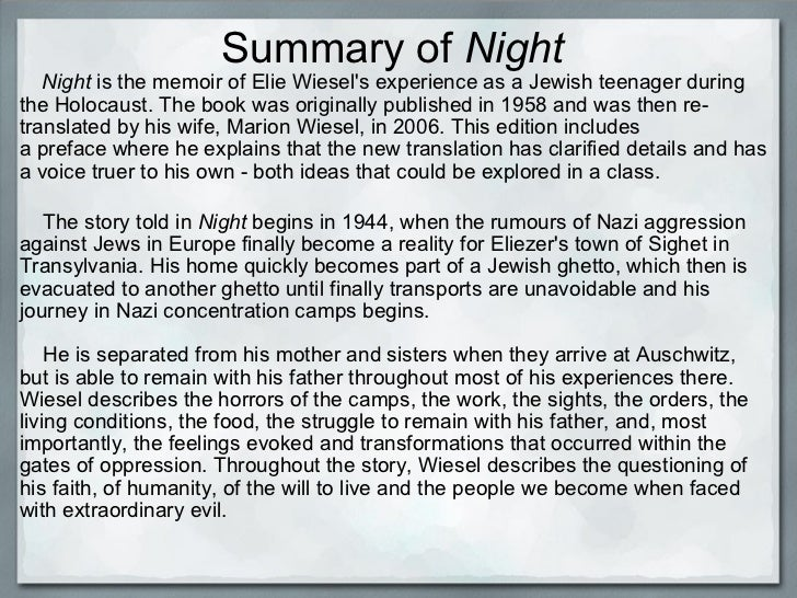 essays for the book night by elie wiesel - night by elie wiesel, is a symbolic book with a title representing the pain, suffering, and most of all death witnessed by elie wiesel in his experience in the concentration camps during his childhood.