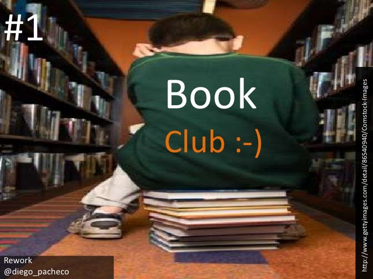 #1<br />Book<br />Club :-)<br />http://www.gettyimages.com/detail/86540940/Comstock-Images<br />Rework<br />@diego_pacheco...