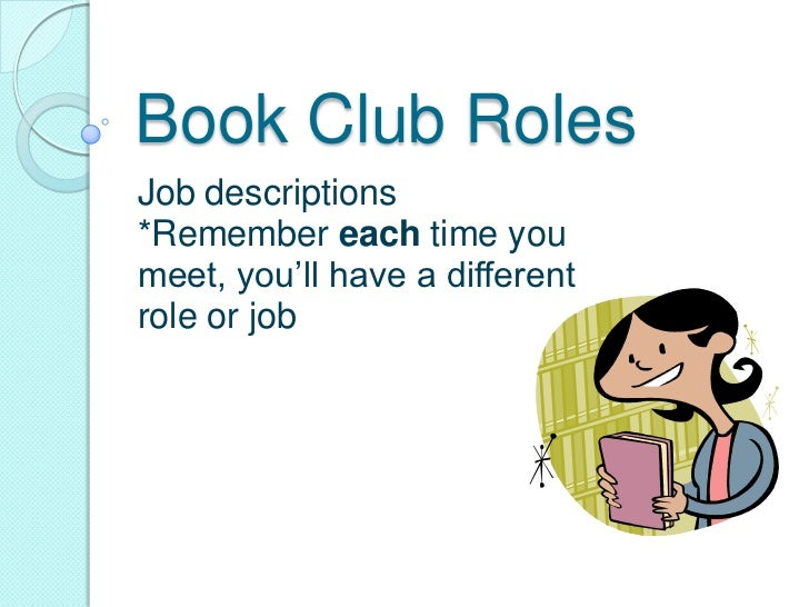 Book Club RolesJob descriptions*Remember each time youmeet, you'll have a differentrole or job