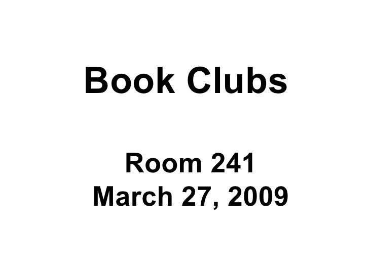 Book Clubs Room 241 March 27, 2009