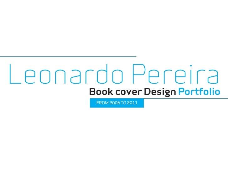 Leonardo Pereira      Book cover Design Portfolio       FROM 2006 TO 2011