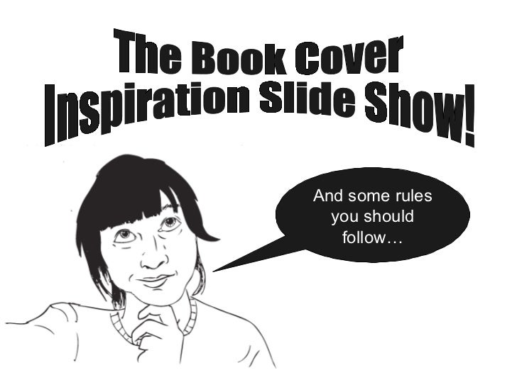 The Book Cover  Inspiration Slide Show!  And some rules you should follow…