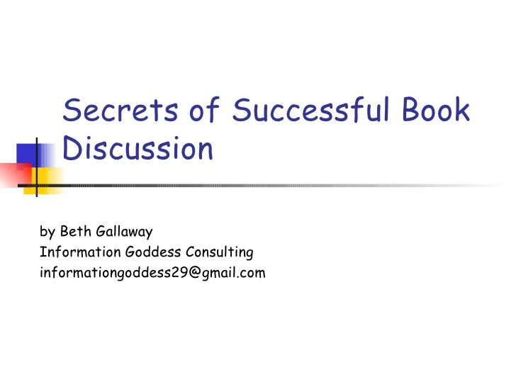 Secrets of Successful Book Discussion by Beth Gallaway Information Goddess Consulting [email_address]