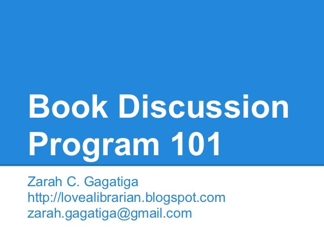 Book DiscussionProgram 101Zarah C. Gagatigahttp://lovealibrarian.blogspot.comzarah.gagatiga@gmail.com
