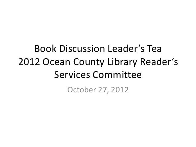 Book Discussion Leader's Tea2012 Ocean County Library Reader's       Services Committee          October 27, 2012