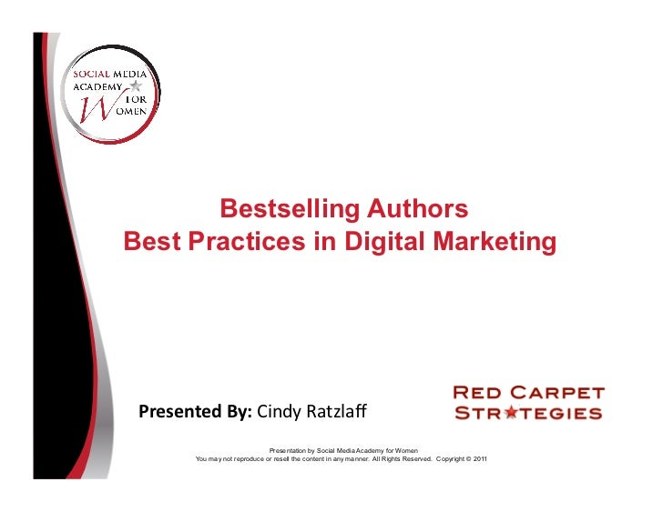 Bestselling AuthorsBest Practices in Digital Marketing Presented	  By:	  Cindy	  Ratzlaff	                                 ...