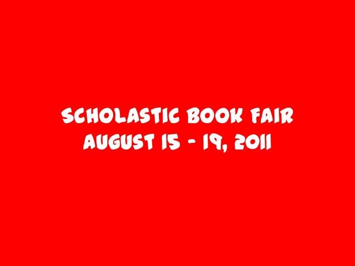 Scholastic Book FairAugust 15 – 19, 2011<br />