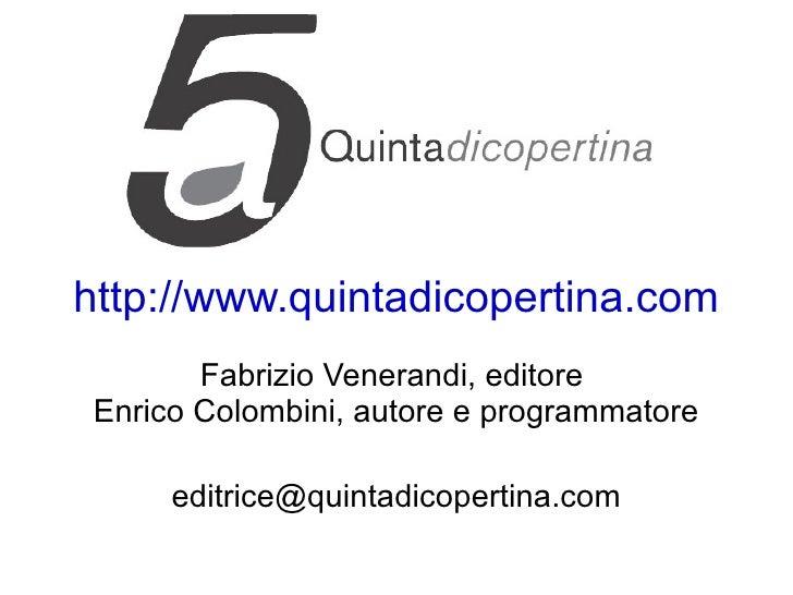 http://www.quintadicopertina.com Fabrizio Venerandi, editore  Enrico Colombini, autore e programmatore [email_address]