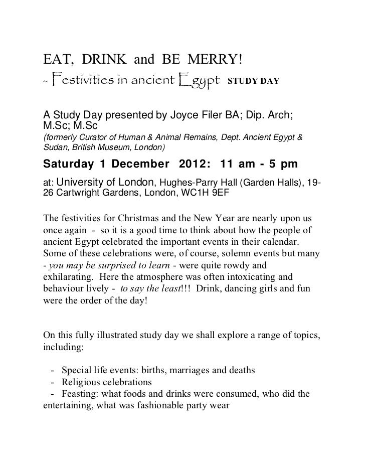 EAT, DRINK and BE MERRY!- Festivities in ancient Egypt STUDY DAYA Study Day presented by Joyce Filer BA; Dip. Arch;M.Sc; M...