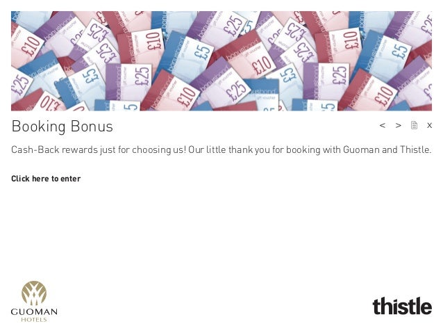Booking Bonus Cash-Back rewards just for choosing us! Our little thank you for booking with Guoman and Thistle. Click here...
