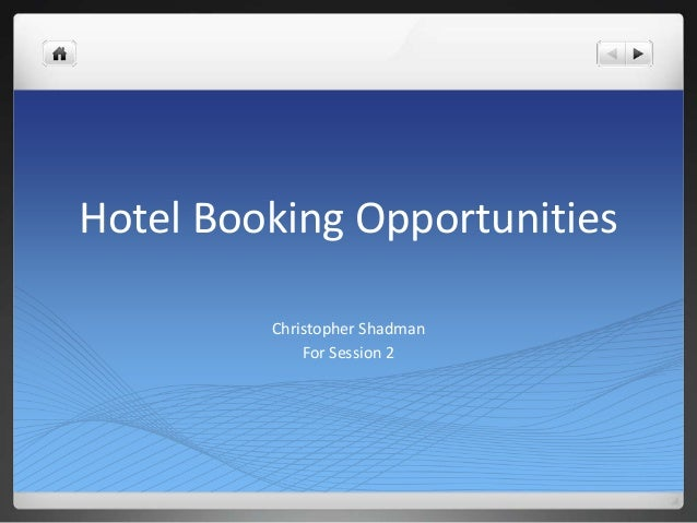 Hotel Booking Opportunities         Christopher Shadman             For Session 2