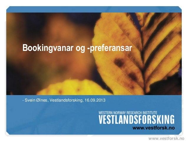 www.vestforsk.no Bookingvanar og -preferansar - Svein Ølnes, Vestlandsforsking, 16.09.2013