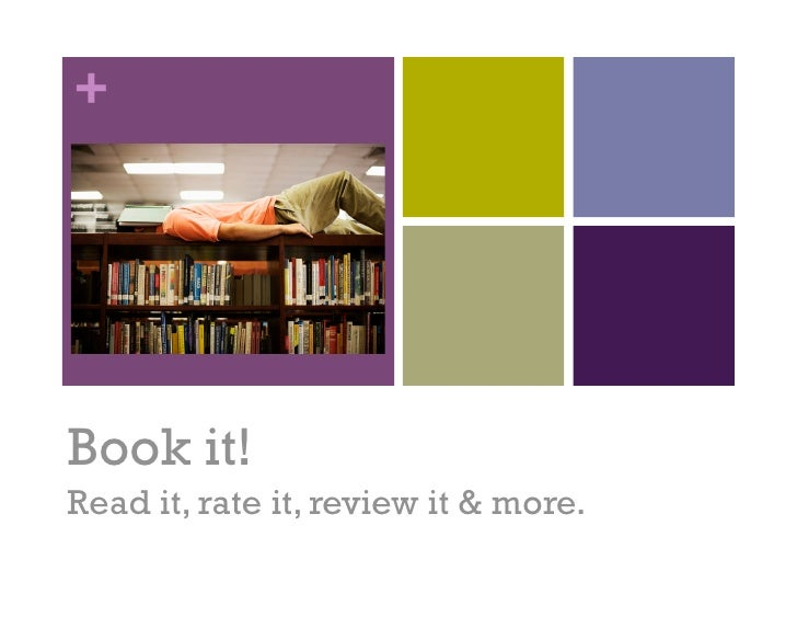 +Book It!     Book it! Read it, rate it, review it & more.