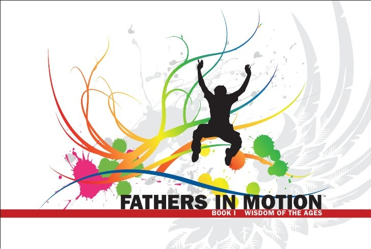©FATHERS IN MOTION                                     TM       BOOK I   WISDOM OF THE AGES