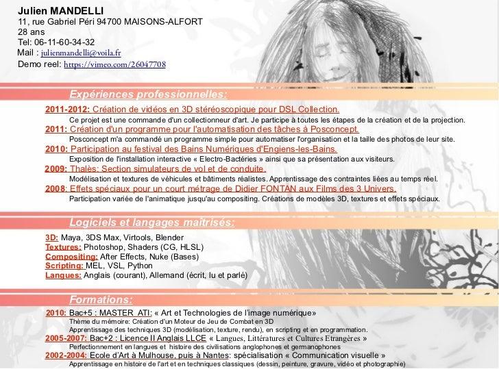 Julien MANDELLI11, rue Gabriel Péri 94700 MAISONS-ALFORT28 ansTel: 06-11-60-34-32Mail : julienmandelli@voila.frDemo reel: ...