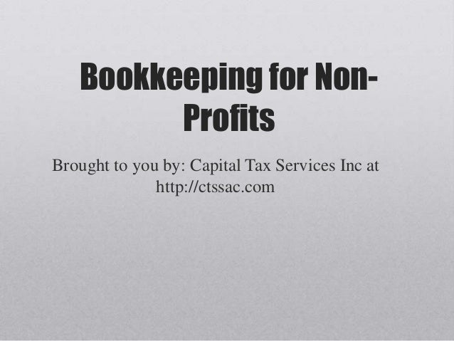 Bookkeeping for Non-         ProfitsBrought to you by: Capital Tax Services Inc at              http://ctssac.com