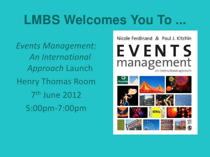 LMBS Welcomes You To ...Events Management:   An International   Approach LaunchHenry Thomas Room    7th June 2012  5:00pm-...