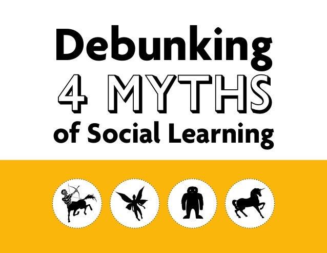 Debunking4 MYTHSof Social Learning