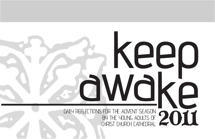 keep      awake         2011DAILY REFLECTIONS FOR THE ADVENT SEASON                  BY THE YOUNG ADULTS OF               ...