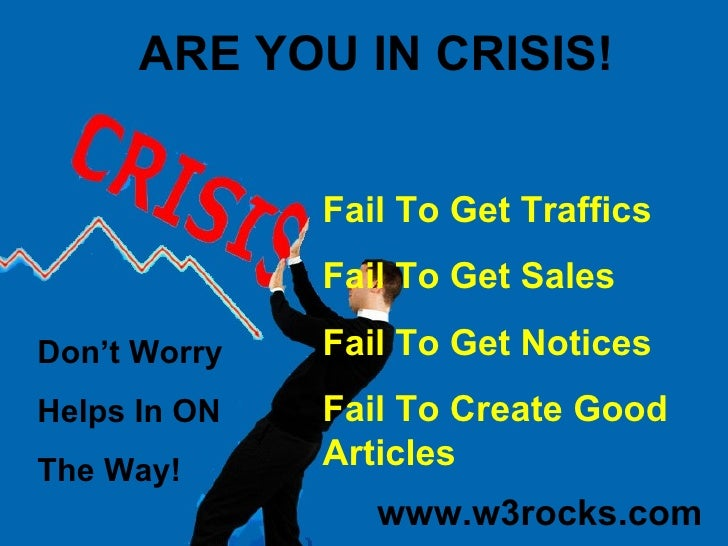 ARE YOU IN CRISIS! Fail To Get Traffics Fail To Get Sales Fail To Get Notices Fail To Create Good Articles Don't Worry Hel...