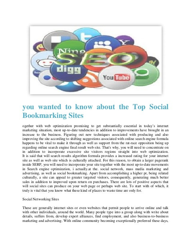 you wanted to know about the Top SocialBookmarking Sitesogether with web optimization promising to get substantially essen...