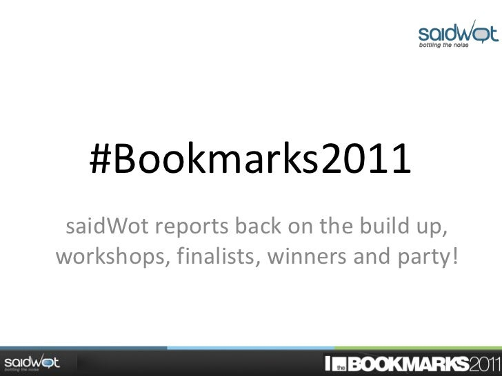 #Bookmarks2011 saidWot reports back on the build up,workshops, finalists, winners and party!