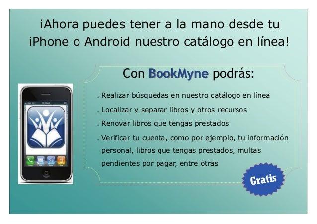 ¡Ahora puedes tener a la mano desde tu iPhone o Android nuestro catálogo en línea! Con BookMyneBookMyne podrás:  Realiza...