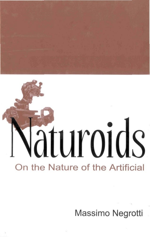 I^HI^^^H^^HHIH^^^^HHII^HH mt^^^M NaturoidsOn the Nature of the Artificial Massimo Negrotti