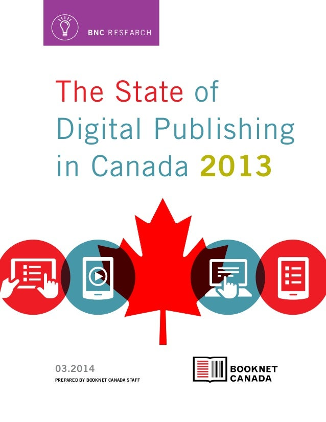 PREPARED BY BOOKNET CANADA STAFF 03.2014 BNC Research The State of Digital Publishing in Canada 2013