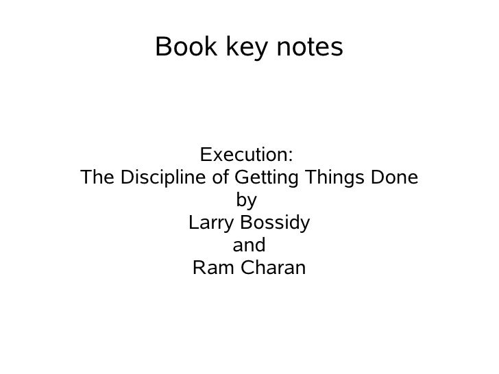 Book key notes                Execution: The Discipline of Getting Things Done                   by             Larry Boss...