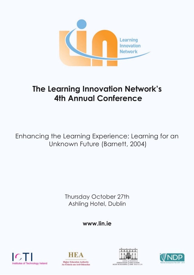 2011 Conference Book of abstracts - Enhancing the learning experience: Learning for an unknown future (Barnett, 2004)