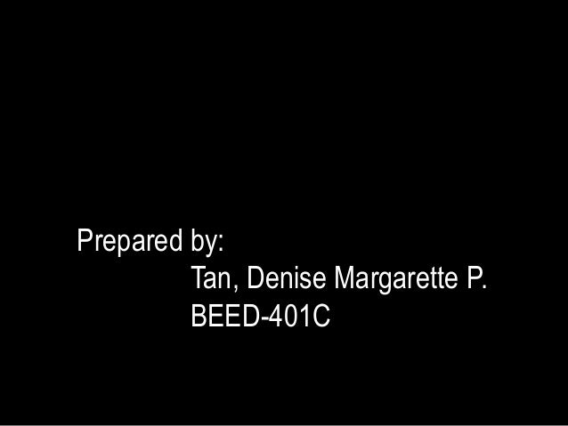 Prepared by:Tan, Denise Margarette P.BEED-401C
