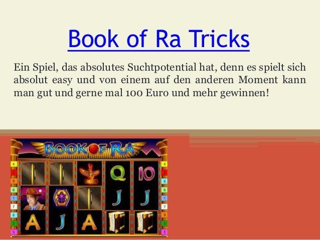 Book of Ra Tricks Ein Spiel, das absolutes Suchtpotential hat, denn es spielt sich absolut easy und von einem auf den ande...