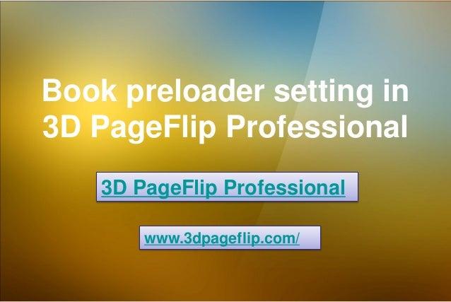Book preloader setting in 3D PageFlip Professional 3D PageFlip Professional www.3dpageflip.com/