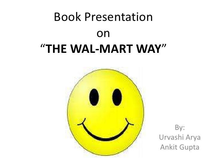 "Book Presentation on ""THE WAL-MART WAY""<br />By:<br />Urvashi Arya<br />Ankit Gupta<br />"