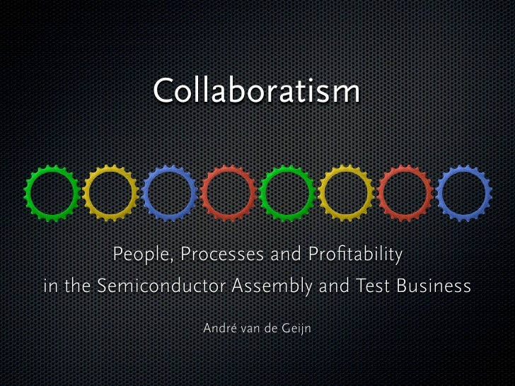 Collaboratism            People, Processes and Profitability in the Semiconductor Assembly and Test Business               ...