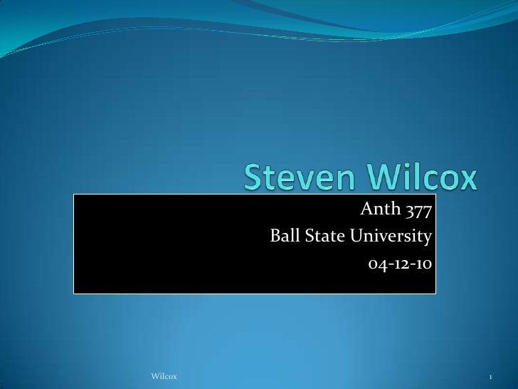 Steven Wilcox<br />Anth 377<br />Ball State University<br />04-12-10<br />1<br />Wilcox<br />